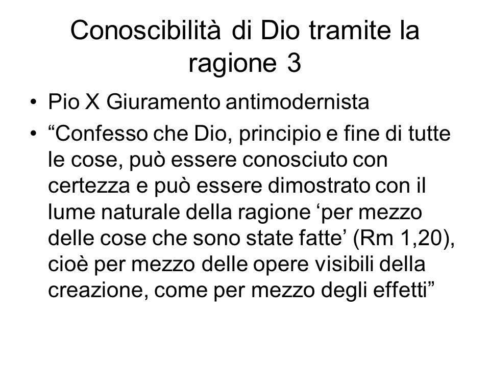 Conoscibilità di Dio tramite la ragione 3 Pio X Giuramento antimodernista Confesso che Dio, principio e fine di tutte le cose, può essere conosciuto c