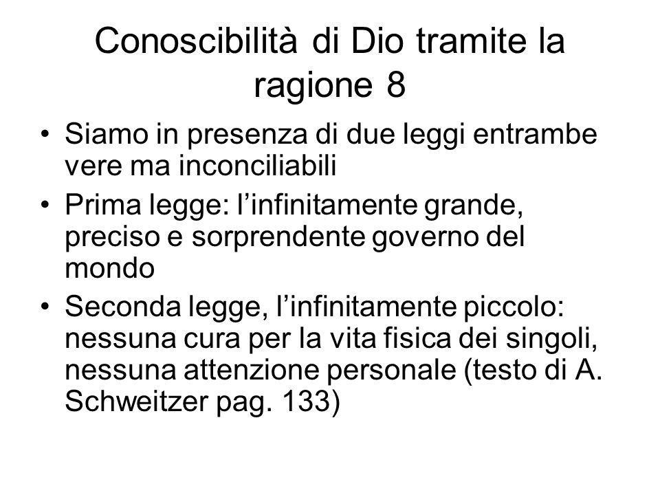 Conoscibilità di Dio tramite la ragione 8 Siamo in presenza di due leggi entrambe vere ma inconciliabili Prima legge: linfinitamente grande, preciso e