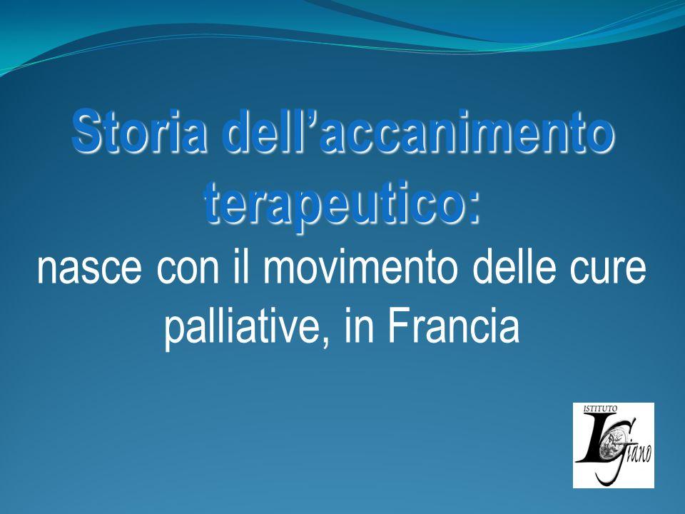 Storia dellaccanimento terapeutico: Storia dellaccanimento terapeutico: nasce con il movimento delle cure palliative, in Francia