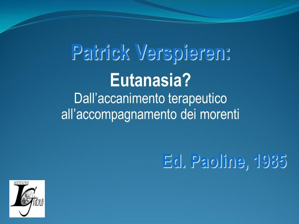 Patrick Verspieren: Eutanasia? Dallaccanimento terapeutico allaccompagnamento dei morenti Ed. Paoline, 1985 Ed. Paoline, 1985