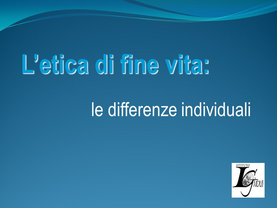 Letica di fine vita: le differenze individuali