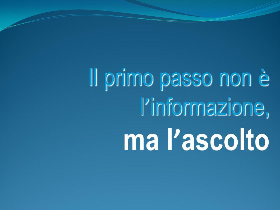 Il primo passo non è l informazione, Il primo passo non è l informazione, ma l ascolto