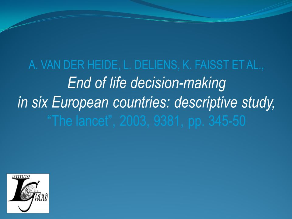 A. VAN DER HEIDE, L. DELIENS, K. FAISST ET AL., End of life decision-making in six European countries: descriptive study, The lancet, 2003, 9381, pp.