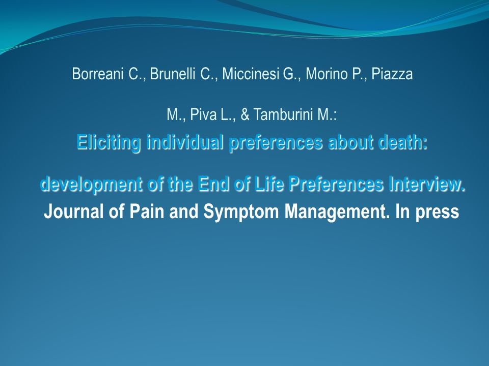 Eliciting individual preferences about death: development of the End of Life Preferences Interview. Borreani C., Brunelli C., Miccinesi G., Morino P.,