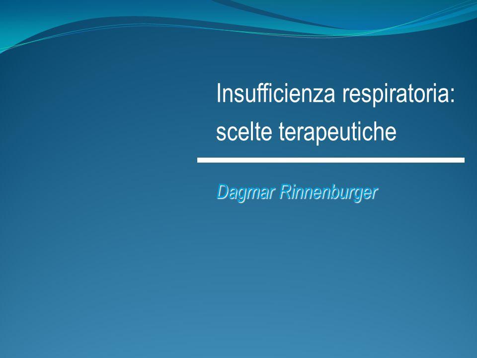 Insufficienza respiratoria: scelte terapeutiche Dagmar Rinnenburger
