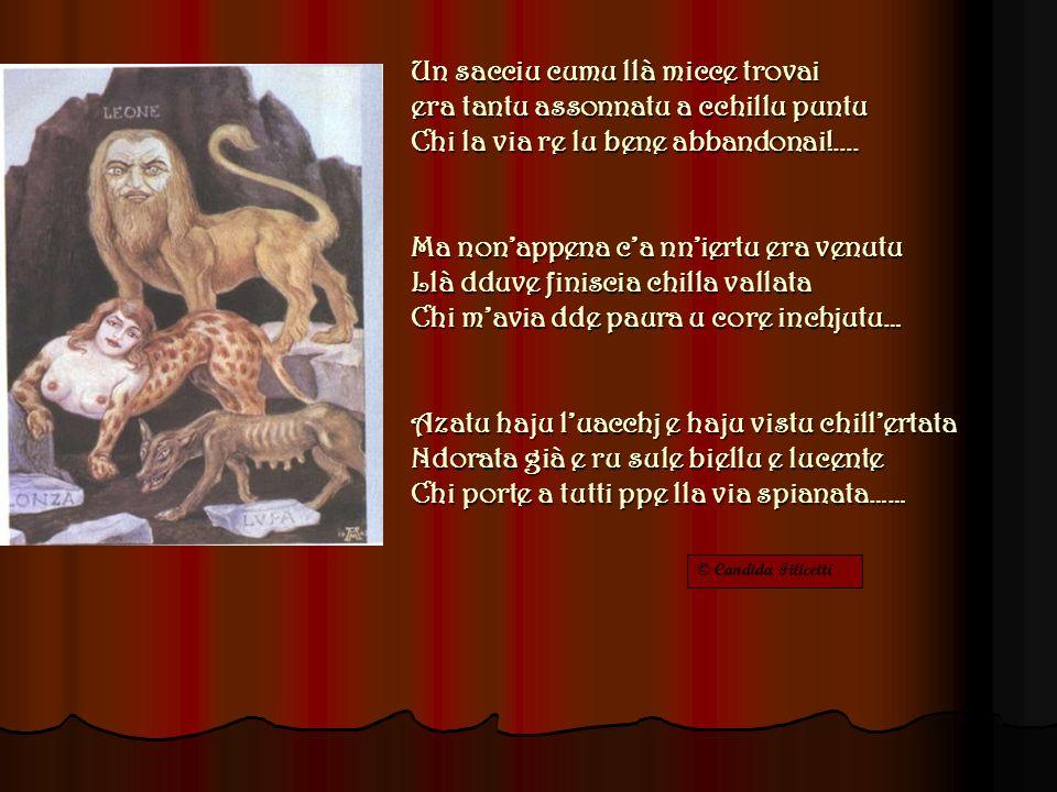 © Candida Filicetti Un sacciu cumu llà micce trovai era tantu assonnatu a cchillu puntu Chi la via re lu bene abbandonai!....