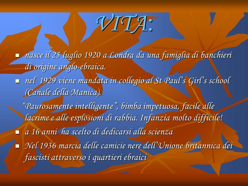 VITA : nasce il 25 luglio 1920 a Londra da una famiglia di banchieri di origine anglo-ebraica.