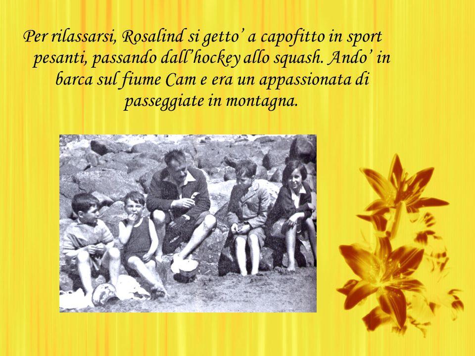 Per rilassarsi, Rosalind si getto a capofitto in sport pesanti, passando dallhockey allo squash.