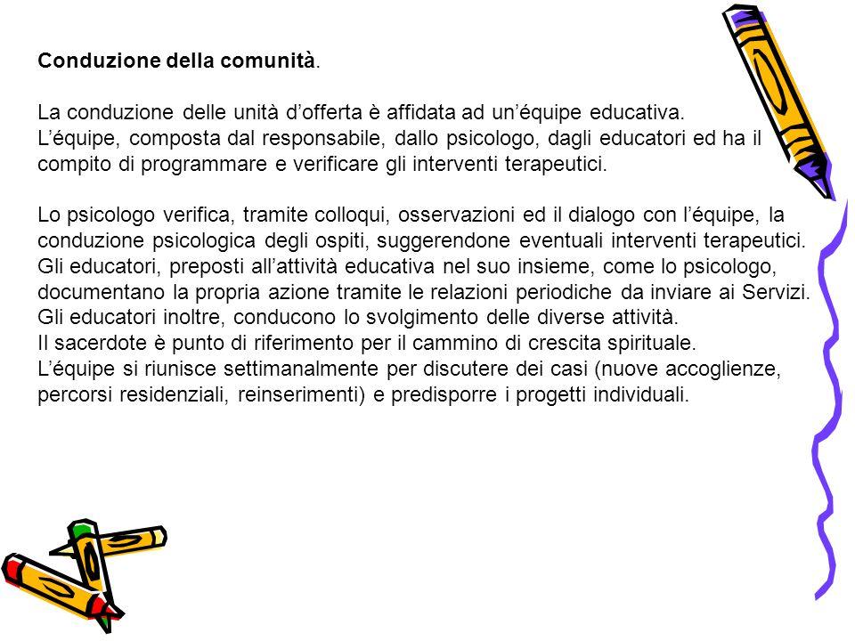 Conduzione della comunità. La conduzione delle unità dofferta è affidata ad unéquipe educativa.