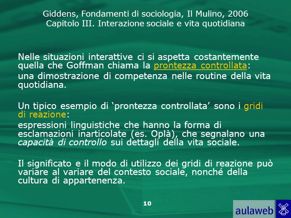 Giddens, Fondamenti di sociologia, Il Mulino, 2006 Capitolo III. Interazione sociale e vita quotidiana 10 Nelle situazioni interattive ci si aspetta c