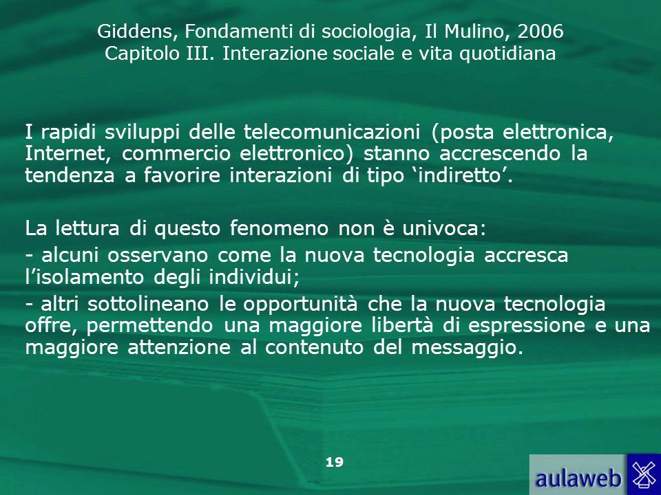 Giddens, Fondamenti di sociologia, Il Mulino, 2006 Capitolo III. Interazione sociale e vita quotidiana 19 I rapidi sviluppi delle telecomunicazioni (p