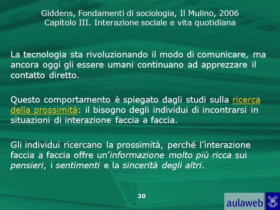 Giddens, Fondamenti di sociologia, Il Mulino, 2006 Capitolo III. Interazione sociale e vita quotidiana 20 La tecnologia sta rivoluzionando il modo di