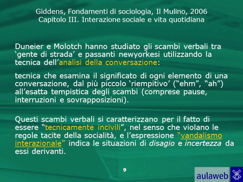 Giddens, Fondamenti di sociologia, Il Mulino, 2006 Capitolo III. Interazione sociale e vita quotidiana 9 Duneier e Molotch hanno studiato gli scambi v