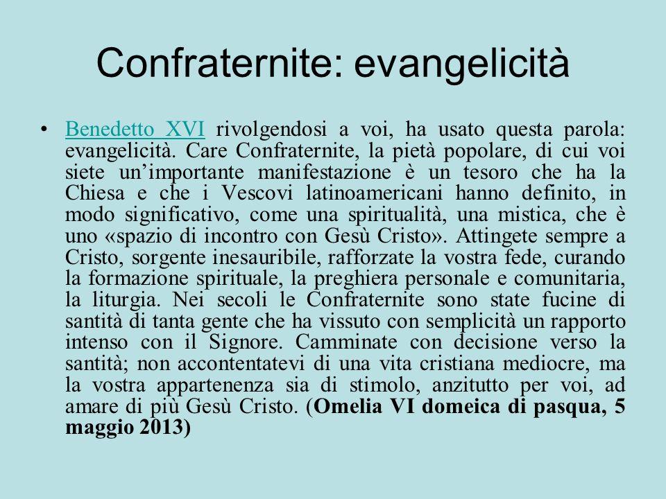 Confraternite: evangelicità Benedetto XVI rivolgendosi a voi, ha usato questa parola: evangelicità. Care Confraternite, la pietà popolare, di cui voi