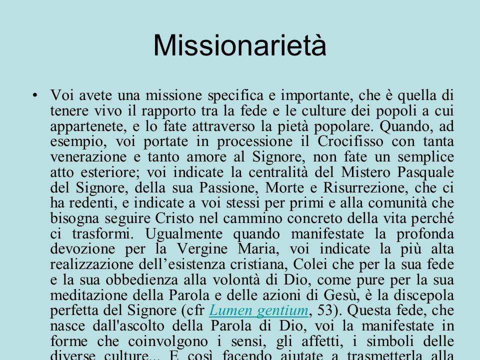Missionarietà Voi avete una missione specifica e importante, che è quella di tenere vivo il rapporto tra la fede e le culture dei popoli a cui apparte