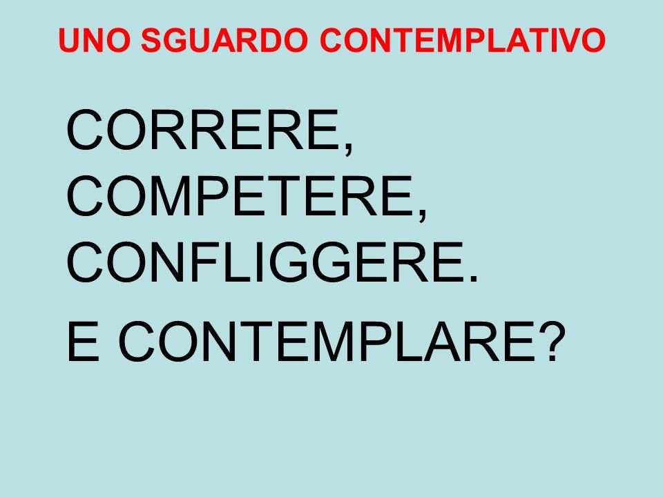 UNO SGUARDO CONTEMPLATIVO CORRERE, COMPETERE, CONFLIGGERE. E CONTEMPLARE?