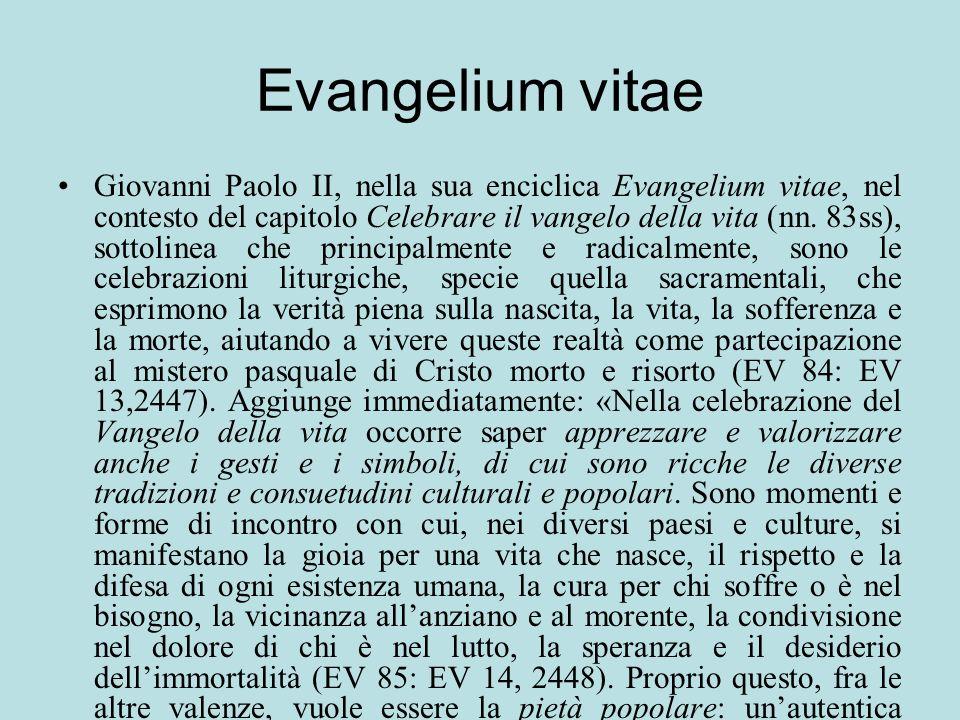 Evangelium vitae Giovanni Paolo II, nella sua enciclica Evangelium vitae, nel contesto del capitolo Celebrare il vangelo della vita (nn. 83ss), sottol