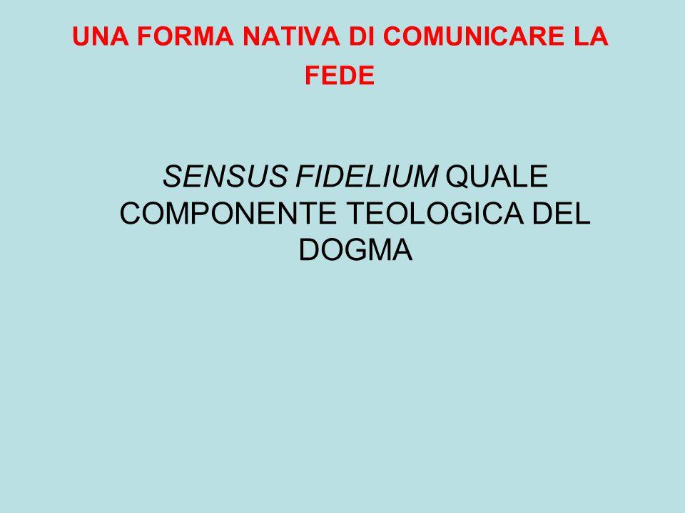 UNA FORMA NATIVA DI COMUNICARE LA FEDE SENSUS FIDELIUM QUALE COMPONENTE TEOLOGICA DEL DOGMA