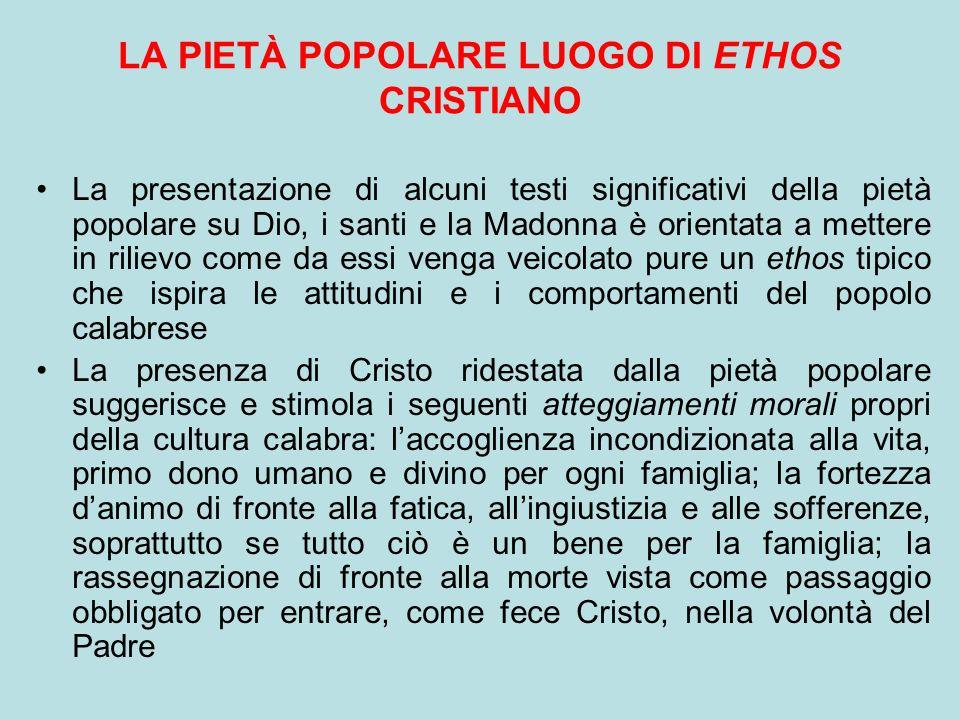 LA PIETÀ POPOLARE LUOGO DI ETHOS CRISTIANO La presentazione di alcuni testi significativi della pietà popolare su Dio, i santi e la Madonna è orientat