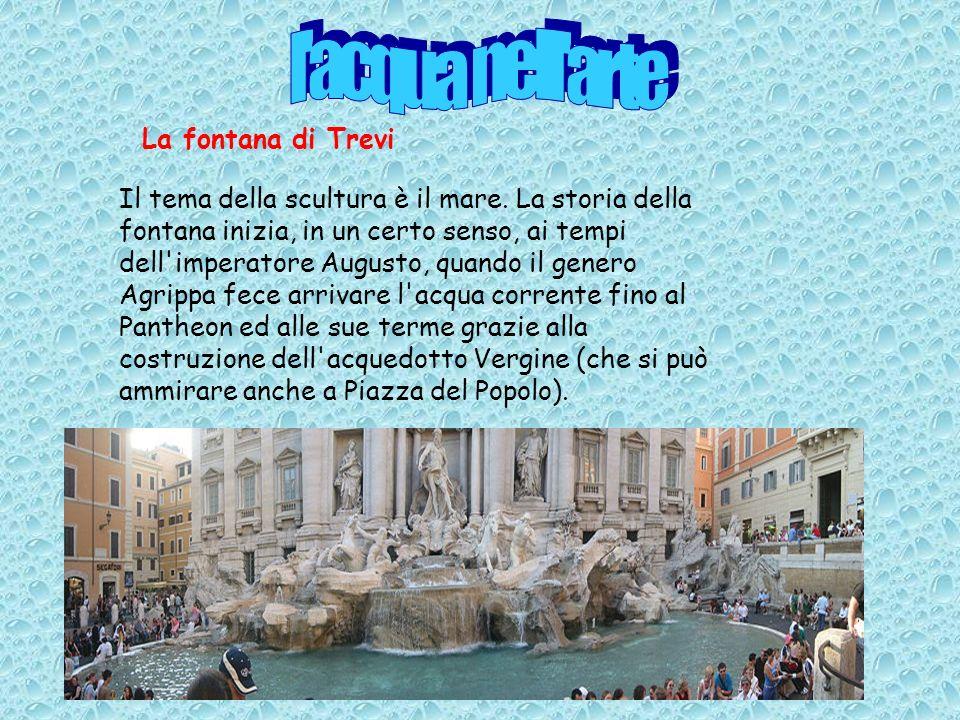 Il tema della scultura è il mare. La storia della fontana inizia, in un certo senso, ai tempi dell'imperatore Augusto, quando il genero Agrippa fece a