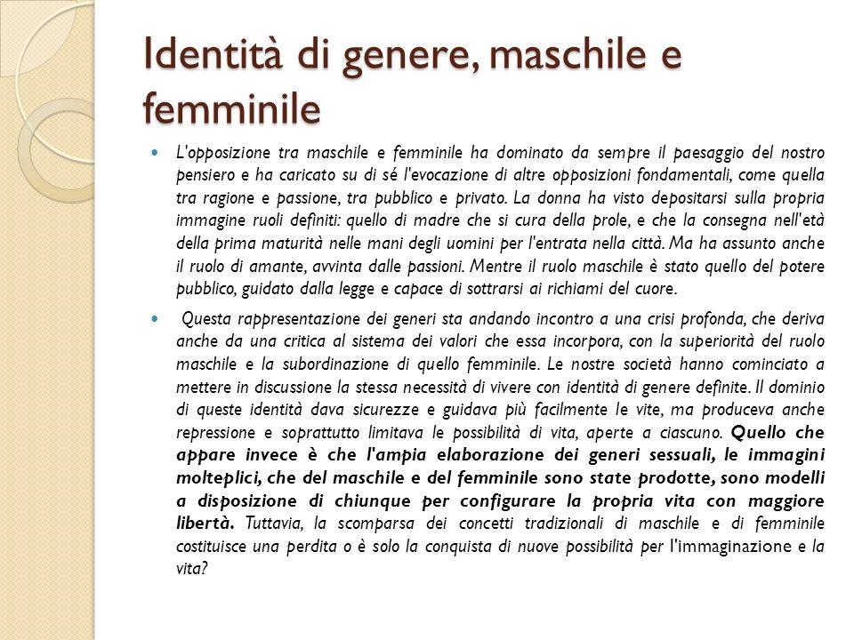 Identità di genere, maschile e femminile L'opposizione tra maschile e femminile ha dominato da sempre il paesaggio del nostro pensiero e ha caricato s