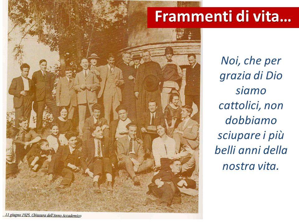 Da oggi voi siete entrati a far parte della grande famiglia della Gioventù Cattolica Italiana; tenete alto il posto che il Signore nella Sua bontà ha voluto assegnare a voi.