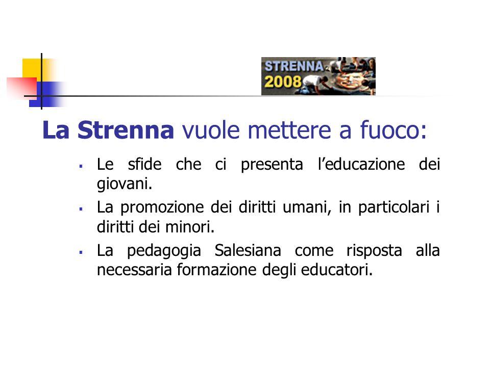La Strenna vuole mettere a fuoco: Le sfide che ci presenta leducazione dei giovani. La promozione dei diritti umani, in particolari i diritti dei mino