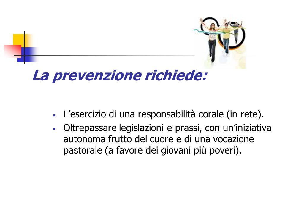 La prevenzione richiede: Lesercizio di una responsabilità corale (in rete). Oltrepassare legislazioni e prassi, con uniniziativa autonoma frutto del c