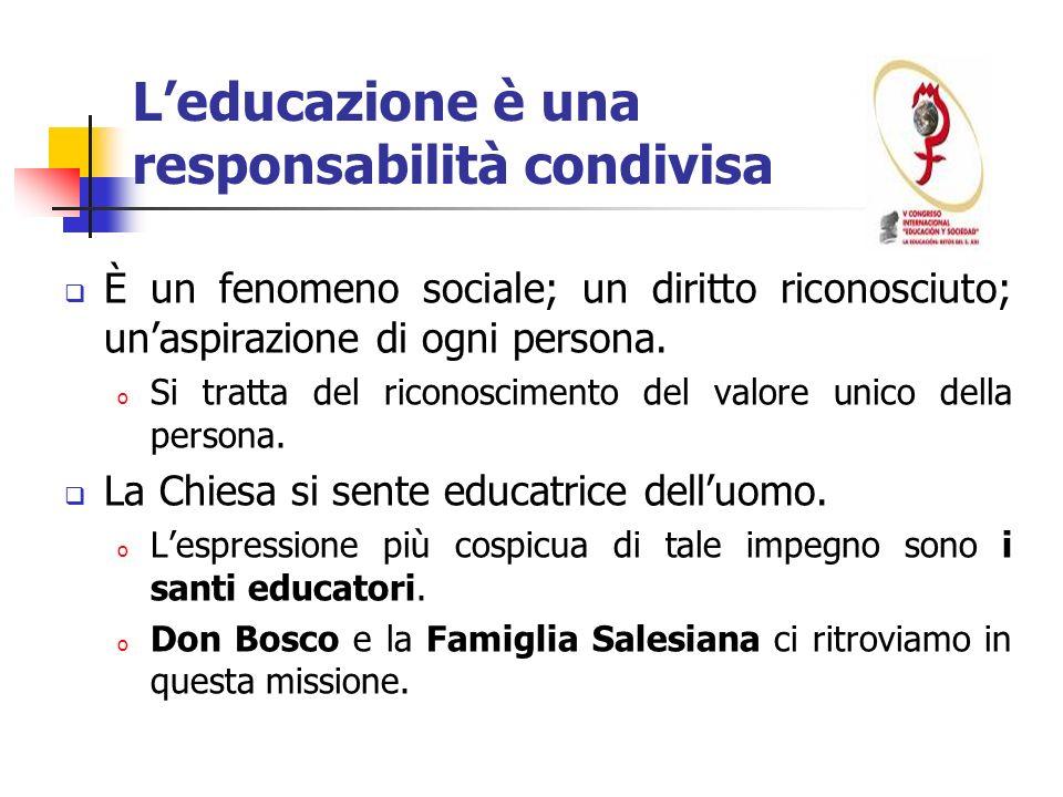 Leducazione è una responsabilità condivisa È un fenomeno sociale; un diritto riconosciuto; unaspirazione di ogni persona. o Si tratta del riconoscimen