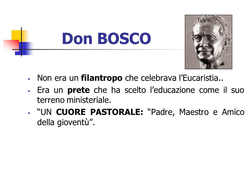 Don BOSCO Non era un filantropo che celebrava lEucaristia.. Era un prete che ha scelto leducazione come il suo terreno ministeriale. UN CUORE PASTORAL