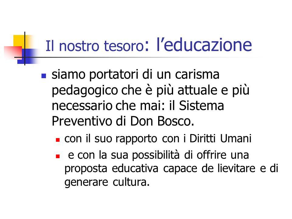 Il nostro tesoro : leducazione siamo portatori di un carisma pedagogico che è più attuale e più necessario che mai: il Sistema Preventivo di Don Bosco
