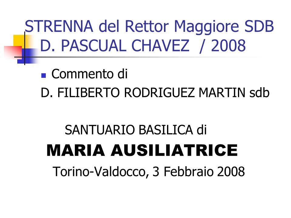 STRENNA del Rettor Maggiore SDB D. PASCUAL CHAVEZ / 2008 Commento di D. FILIBERTO RODRIGUEZ MARTIN sdb SANTUARIO BASILICA di MARIA AUSILIATRICE Torino