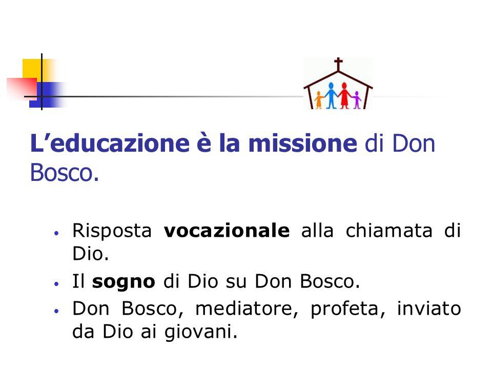 Leducazione è la missione di Don Bosco. Risposta vocazionale alla chiamata di Dio. Il sogno di Dio su Don Bosco. Don Bosco, mediatore, profeta, inviat