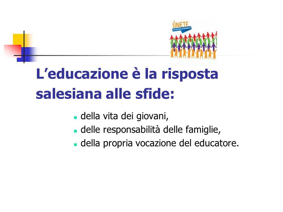 Leducazione è la risposta salesiana alle sfide: della vita dei giovani, delle responsabilità delle famiglie, della propria vocazione del educatore.