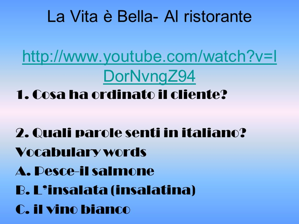 La Vita è Bella- Al ristorante http://www.youtube.com/watch v=l DorNvngZ94 http://www.youtube.com/watch v=l DorNvngZ94 1.