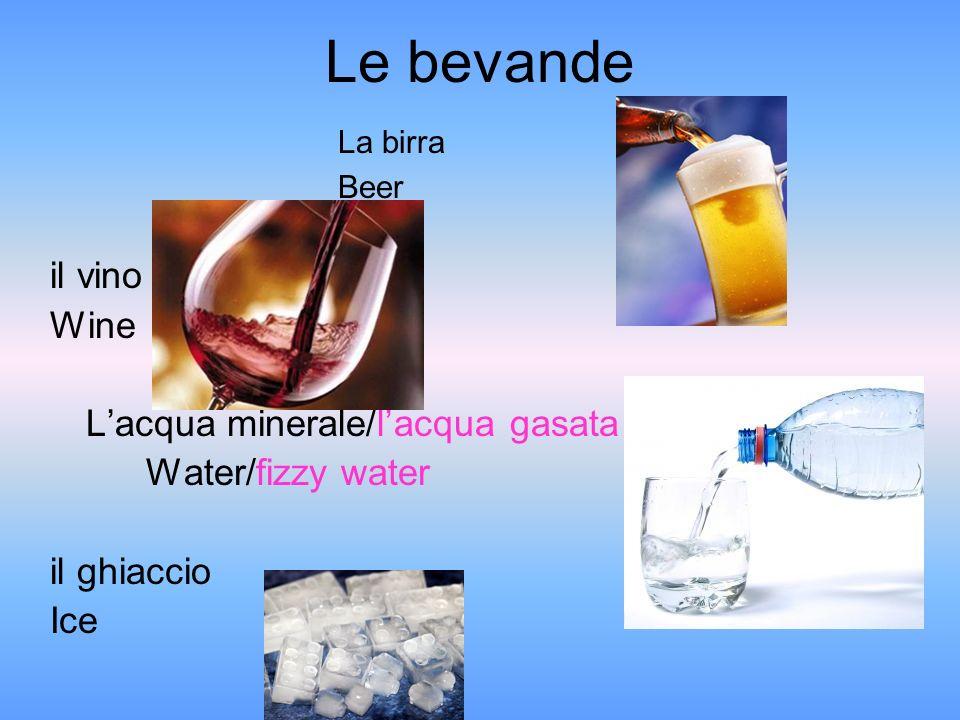 Le bevande La birra Beer il vino Wine Lacqua minerale/lacqua gasata Water/fizzy water il ghiaccio Ice