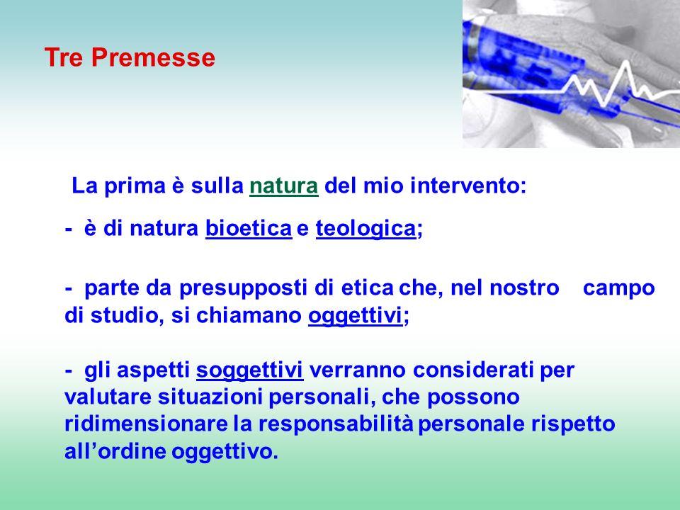 La prima è sulla natura del mio intervento: - è di natura bioetica e teologica; - parte da presupposti di etica che, nel nostro campo di studio, si ch