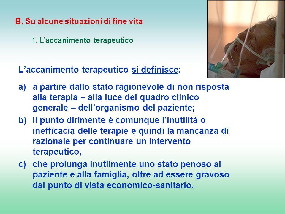 B. Su alcune situazioni di fine vita 1. Laccanimento terapeutico Laccanimento terapeutico si definisce: a)a partire dallo stato ragionevole di non ris
