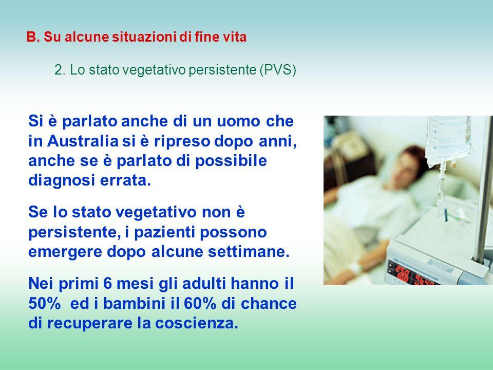 B. Su alcune situazioni di fine vita 2. Lo stato vegetativo persistente (PVS) Si è parlato anche di un uomo che in Australia si è ripreso dopo anni, a
