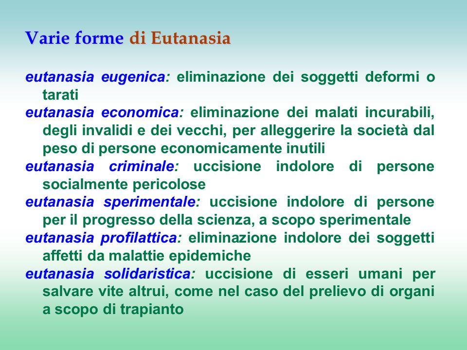 eutanasia eugenica: eliminazione dei soggetti deformi o tarati eutanasia economica: eliminazione dei malati incurabili, degli invalidi e dei vecchi, p