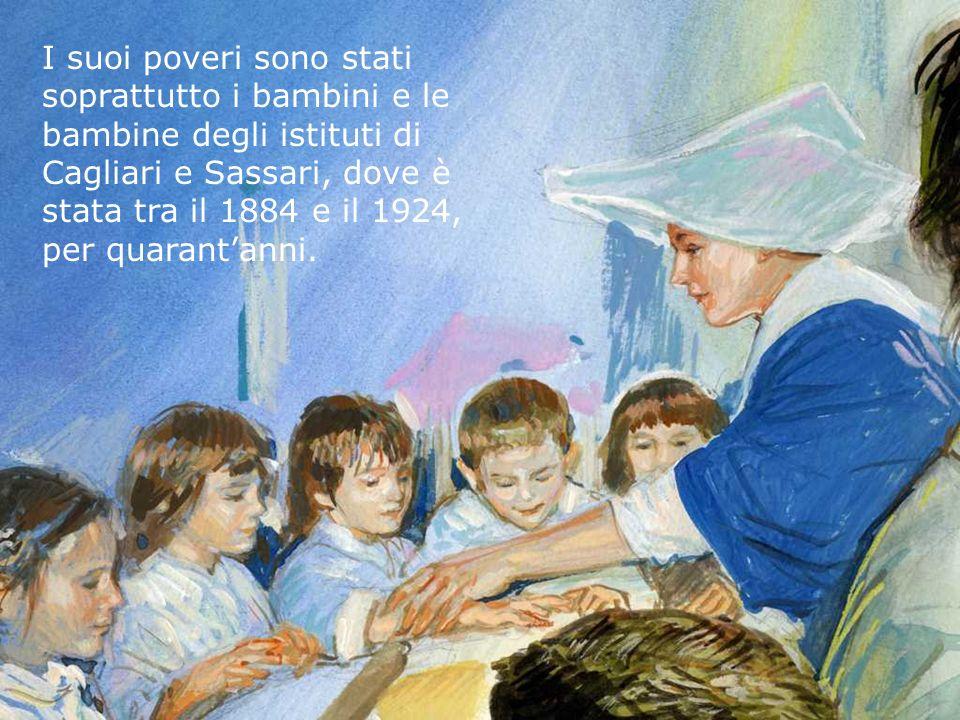 I suoi poveri sono stati soprattutto i bambini e le bambine degli istituti di Cagliari e Sassari, dove è stata tra il 1884 e il 1924, per quarantanni.