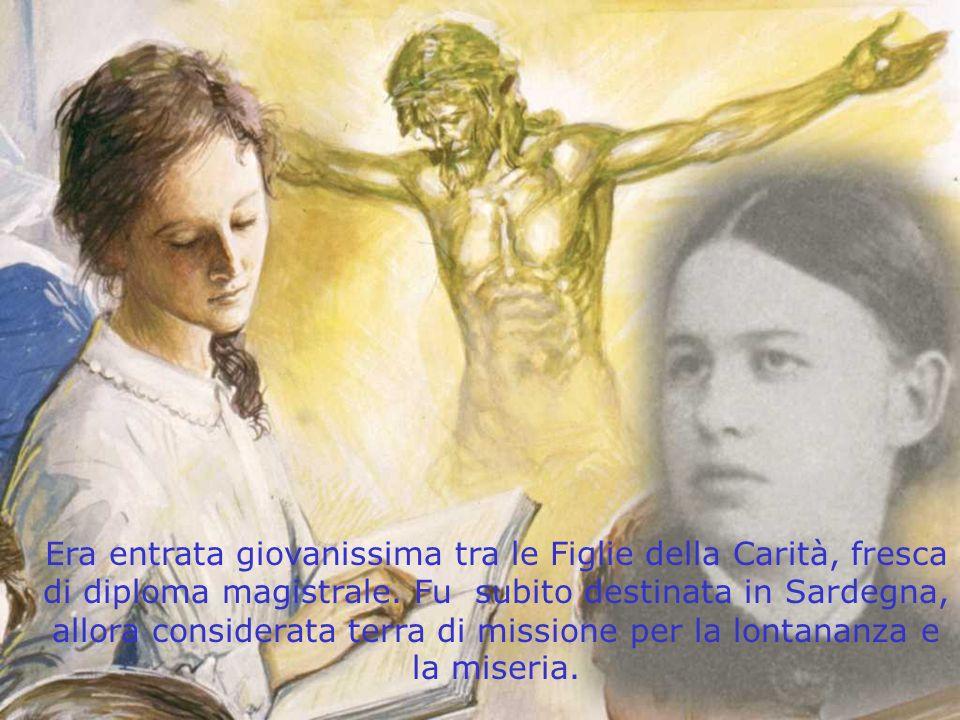 Era entrata giovanissima tra le Figlie della Carità, fresca di diploma magistrale. Fu subito destinata in Sardegna, allora considerata terra di missio