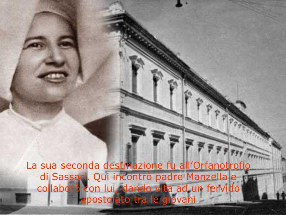 La sua seconda destinazione fu allOrfanotrofio di Sassari. Qui incontrò padre Manzella e collaborò con lui, dando vita ad un fervido apostolato tra le