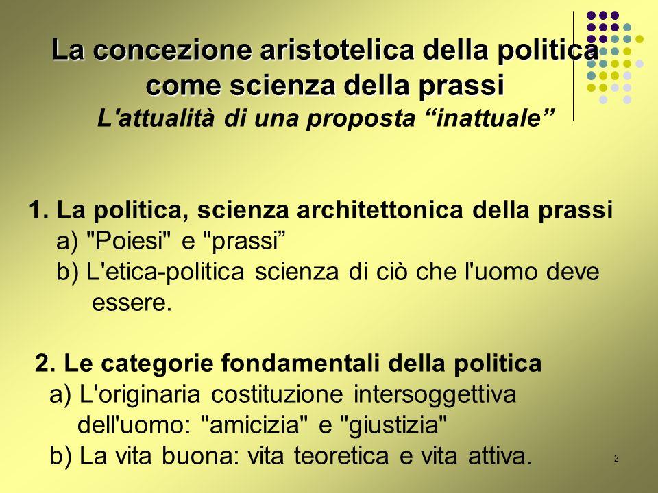 2 La concezione aristotelica della politica come scienza della prassi L attualità di una proposta inattuale 1.