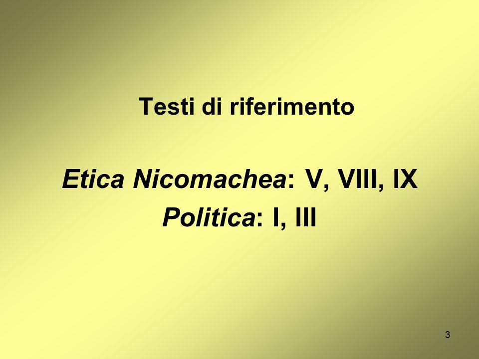 Testi di riferimento Etica Nicomachea: V, VIII, IX Politica: I, III 3