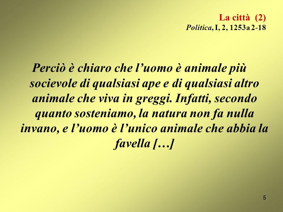 La città (1) Politica, I, 2, 1253a 2-18 […] è chiaro che la città appartiene ai prodotti naturali, che luomo è un animale che per natura deve vivere i