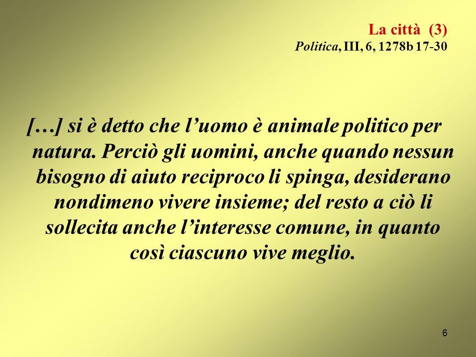 La città (2) Politica, I, 2, 1253a 2-18 Perciò è chiaro che luomo è animale più socievole di qualsiasi ape e di qualsiasi altro animale che viva in gr
