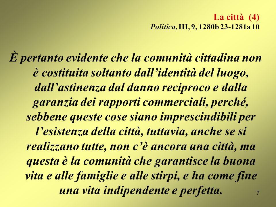 La città (3) Politica, III, 6, 1278b 17-30 […] si è detto che luomo è animale politico per natura. Perciò gli uomini, anche quando nessun bisogno di a