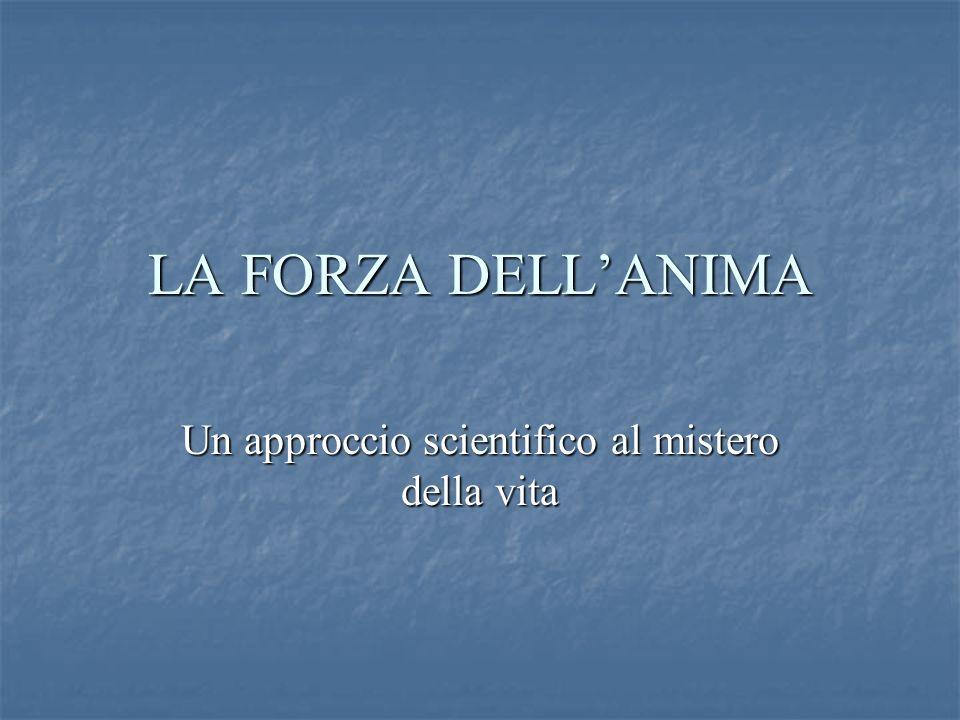 LA FORZA DELLANIMA Un approccio scientifico al mistero della vita