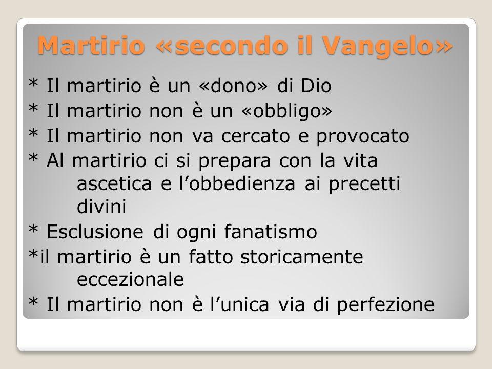 Martirio «secondo il Vangelo» * Il martirio è un «dono» di Dio * Il martirio non è un «obbligo» * Il martirio non va cercato e provocato * Al martirio